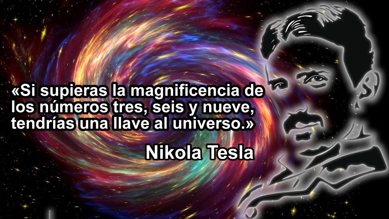 Nikola Tesla: «Si supieras la magnificencia de los números tres, seis y nueve, tendrías una llave al universo»