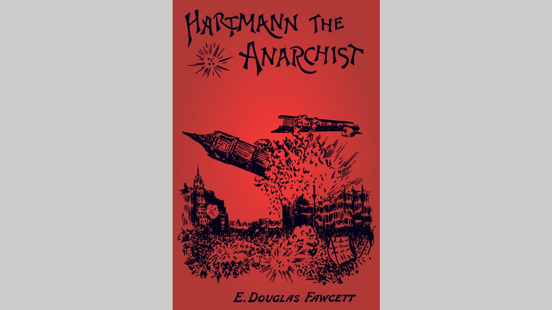 La sorprendente Hartman. El Anarquista, 1892. Novela de anticipación que causó sensación
