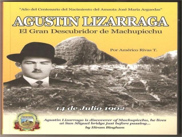 Agustín Lizárraga, uno de los primeros descubridores de Machu Picchu, que resignó su descubrimiento, por falta de recursos