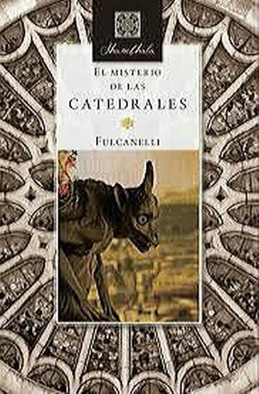El Misterio de las Catedrales, primer trabajo firmado por el misterioso Fulcanelli